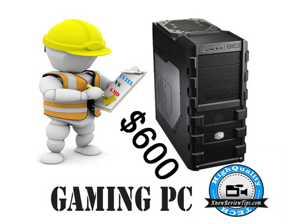 Build Gaming PC Under 35000 RS USD $600, best configurations Intel VS AMD