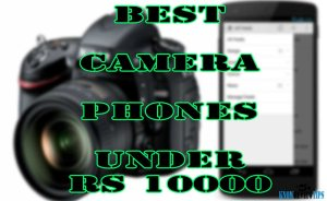 BEST Camera Android phones under 10000 RS or $150