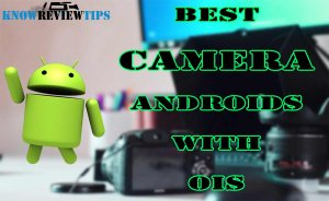 Best Camera Android Phones with OIS