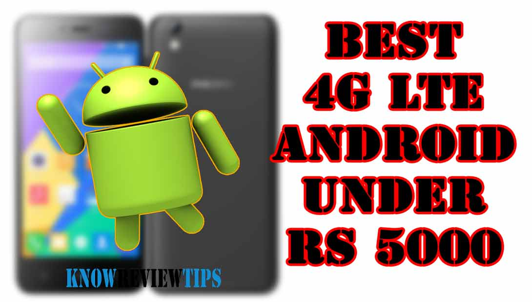 Best android phone with 4G LTE under 5000 rs