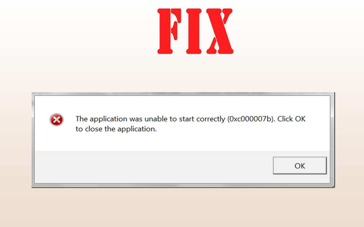 FIX error 0xc00007b the application was unable to start correctly